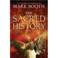 The Sacred History How Angels, Mystics and Higher Intelligence Made Our World by Booth, Mark, 9781451698565