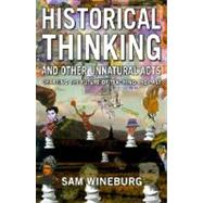 Historical Thinking and Other Unnatural Acts: Charting the Future of Teaching the Past by Wineburg, Samuel S., 9781566398565