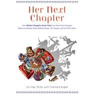 Her Next Chapter How Mother Daughter Boo: How Mother-daughter Book Clubs Can Help Girls Navigate Malicious Media, Risky Relationships, Girl Gossip, and So Much More by Day, Lori; Kugler, Charlotte, 9781613748565