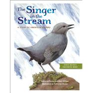 The Singer in the Stream A Story of American Dippers by Hocker, Katherine; Willson, Mary, 9781930238565