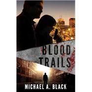 Blood Trails by Black, Michael A., 9781940758565