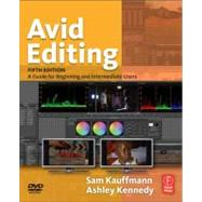 Avid Editing : A Guide for Beginning and Intermediate Users by Kauffmann; Sam, 9780240818566
