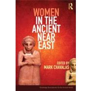 Women in the Ancient Near East: A Sourcebook by Chavalas; Mark, 9780415448567