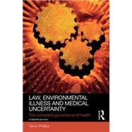 Law, Environmental Illness and Medical Uncertainty: The Contested Governance of Health by Phillips; Tarryn, 9780415828567