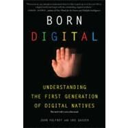 Born Digital : Understanding the First Generation of Digital Natives by Palfrey, John, 9780465018567