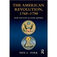 The American Revolution: New Nation as New Empire by York; Neil L., 9781138838567