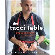 The Tucci Table Cooking With Family and Friends by Tucci, Stanley; Blunt, Felicity; Plunkett-Hogge, Kay (CON), 9781476738567