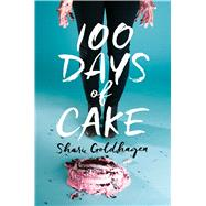 100 Days of Cake by Goldhagen, Shari, 9781481448567