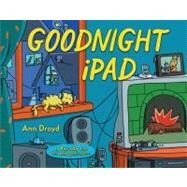 Goodnight iPad : A Parody for the Next Generation by Droyd, Ann, 9780399158568