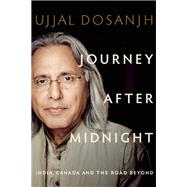 Journey after Midnight India, Canada and the Road Beyond by Dosanjh, Ujjal, 9781927958568