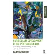 Curriculum Development in the Postmodern Era: Teaching and Learning in an Age of Accountability by Slattery; Patrick, 9780415808569