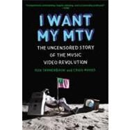 I Want My MTV : The Uncensored Story of the Music Video Revolution by Tannenbaum, Rob; Marks, Craig, 9780452298569