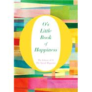 O's Little Book of Happiness by O, The Oprah Magazine; O, The Oprah Magazine, 9781250068569