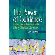 The Power of Guidance Teaching Social-Emotional Skills in Early Childhood Classrooms by Gartrell, Dan, 9781401848569