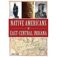 Native Americans of East-central Indiana by Flook, Chris, 9781467118569