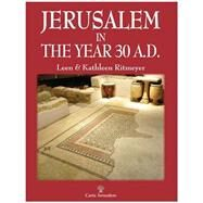 Jerusalem in the Year 30 A.d. by Ritmeyer, Leen; Ritmeyer, Kathleen, 9789652208569