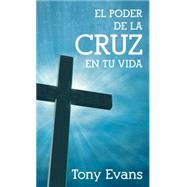 El poder de la cruz en tu vida by Evans, Tony, 9780825418570
