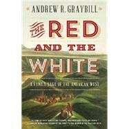 The Red and the White: A Family Saga of the American West by Graybill, Andrew R., 9780871408570