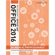 Illustrated Microsoft Office 365 & Office 2016 for Medical Professionals, Loose-leaf Version by Beskeen, David W.; Duffy, Jennifer; Friedrichsen, Lisa; Reding, Elizabeth Eisner, 9781305878570