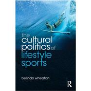 The Cultural Politics of Lifestyle Sports by Wheaton; Belinda, 9780415478571