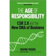 The Age of Responsibility CSR 2.0 and the New DNA of Business by Visser, Wayne; Hollender, Jeffrey, 9780470688571