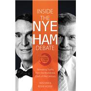 Inside the Nye Ham Debate: Revealing Truths from the Worldview Clash of the Century by Ham, Ken; Hodge, Bodie, 9780890518571