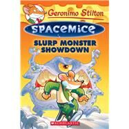 Slurp Monster Showdown (Geronimo Stilton Spacemice #9) by Stilton, Geronimo, 9781338088571