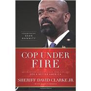 Cop Under Fire by Clarke, David, Jr.; French, Nancy (CON), 9781617958571