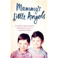 Mummy's Little Angels: A Mother's Agonising Story of Losing Her Sons to a Murderous Father by Williams, Denise, 9780091958572