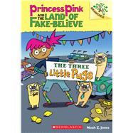 The Three Little Pugs: A Branches Book (Princess Pink and the Land of Fake-Believe #3) by Jones, Noah Z., 9780545848572