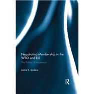 Negotiating Membership in the WTO and EU by Scalera; Jamie E., 9781472488572