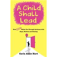 A Child Shall Lead by Hart, Carla Anne, 9781937498573
