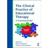 The Clinical Practice of Educational Therapy: A Teaching Model by Ficksman; Maxine, 9780415998574