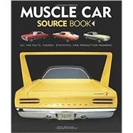 Muscle Car Source Book: All the Facts, Figures, Statistics, and Production Numbers by Mueller, Mike, 9780760348574