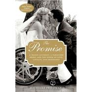 The Promise: A Tragic Accident, a Paralyzed Bride, and the Power of Love, Loyalty, and Friendship by Friedman, Rachelle, 9781493008575