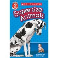 Supersize Animals (Scholastic Reader, Level 2) by Berger, Melvin; Berger, Gilda, 9780545808576