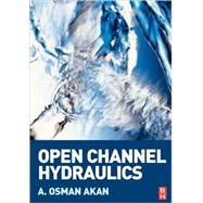 Open Channel Hydraulics by Akan, 9780750668576