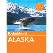 Fodor's Alaska by FODOR'S TRAVEL GUIDES, 9781101878576
