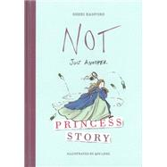 Not Just Another Princess Story by Radford, Sheri; Leng, Qin, 9781927018576