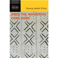 When the Wanderers Come Home by Wesley, Patricia Jabbeh, 9780803288577