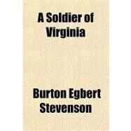 A Soldier of Virginia by Stevenson, Burton Egbert, 9781153588577
