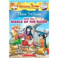 Thea Stilton and the Riddle of the Ruins (Thea Stilton #28) A Geronimo Stilton Adventure by Stilton, Thea, 9781338268577