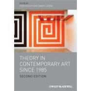 Theory in Contemporary Art Since 1985 by Kocur, Zoya; Leung, Simon, 9781444338577