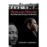 Hope and History: Why We Must Share the Story of the Movement by Harding, Vincent, 9781570758577