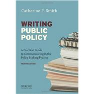 Writing Public Policy A Practical Guide to Communicating in the Policy-Making Process by Smith, Catherine F., 9780199388578