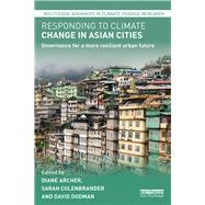 Responding to Climate Change in Asian Cities: Governance for a more resilient urban future by Archer; Diane, 9781138658578