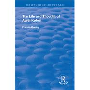 The Life and Thought of Aurel Kolnai by Dunlop,Francis, 9781138728578
