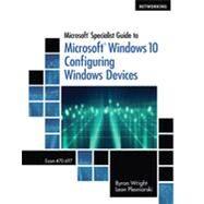 Microsoft Specialist Guide to Microsoft Windows 10 (Exam 70-697, Configuring Windows Devices) by Wright; Plesniarski, 9781285868578