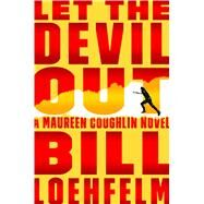 Let the Devil Out A Maureen Coughlin Novel by Loehfelm, Bill, 9780374298579
