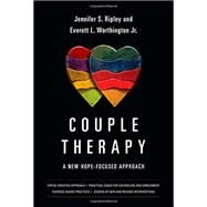 Couple Therapy: A New Hope-focused Approach by Ripley, Jennifer S.; Worthington, Everett L., Jr., 9780830828579